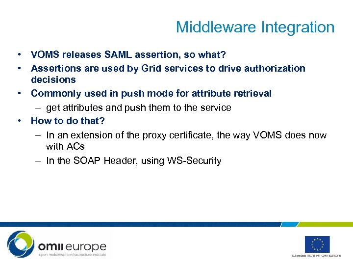Middleware Integration • VOMS releases SAML assertion, so what? • Assertions are used by