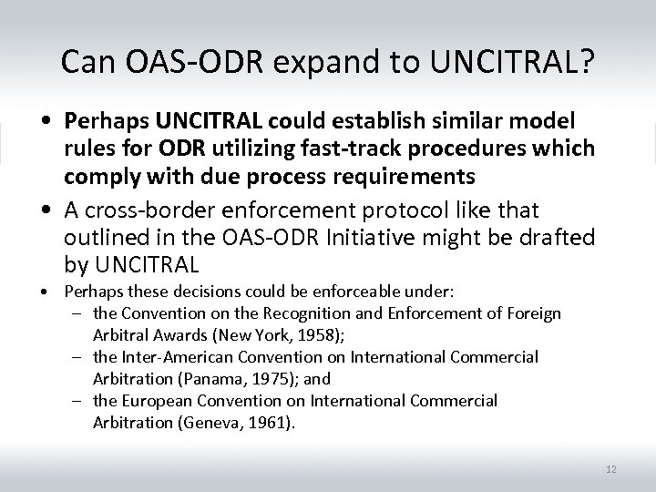 Can OAS-ODR expand to UNCITRAL? • Perhaps UNCITRAL could establish similar model rules for