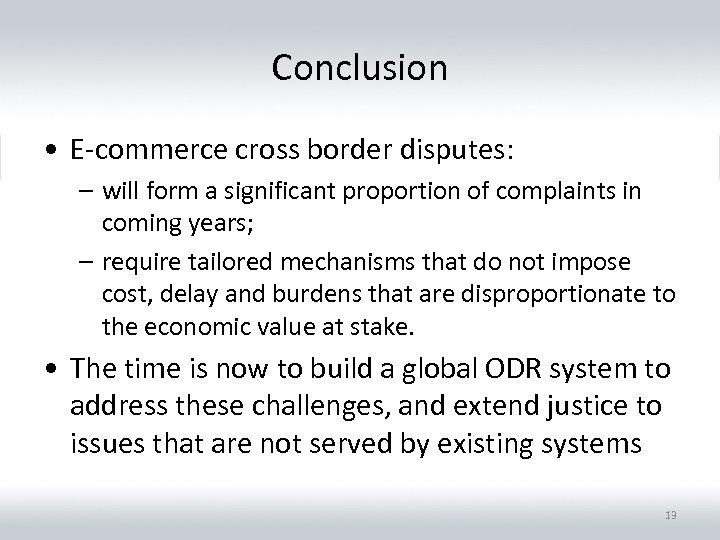 Conclusion • E-commerce cross border disputes: – will form a significant proportion of complaints
