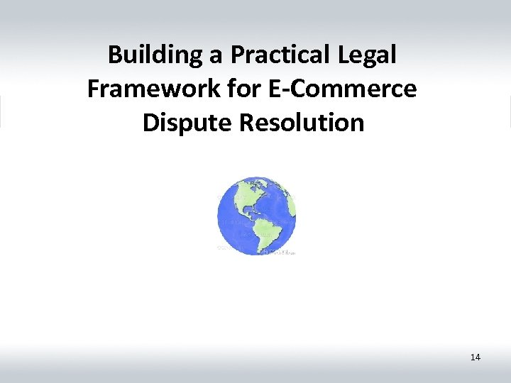 Building a Practical Legal Framework for E-Commerce Dispute Resolution 14