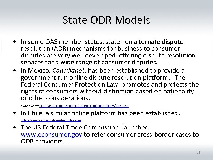 State ODR Models • In some OAS member states, state-run alternate dispute resolution (ADR)