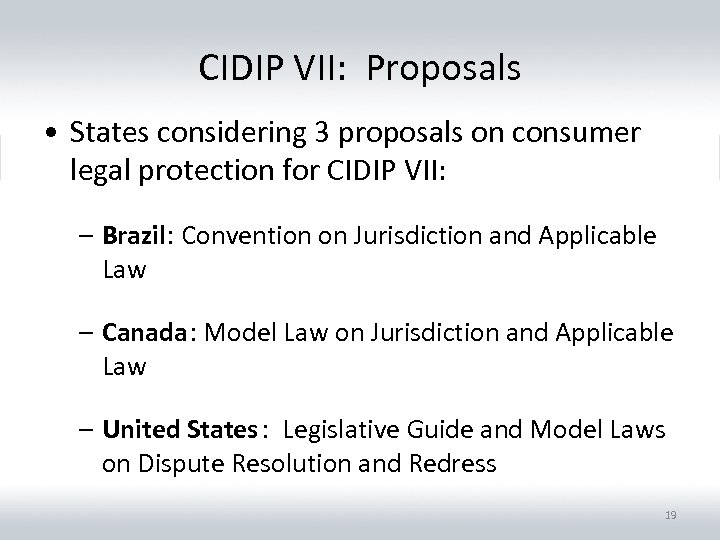 CIDIP VII: Proposals • States considering 3 proposals on consumer legal protection for CIDIP