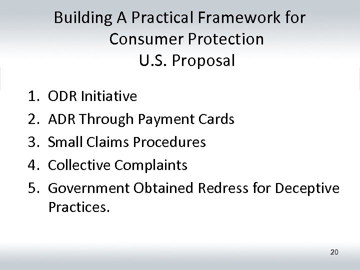 Building A Practical Framework for Consumer Protection U. S. Proposal 1. 2. 3. 4.