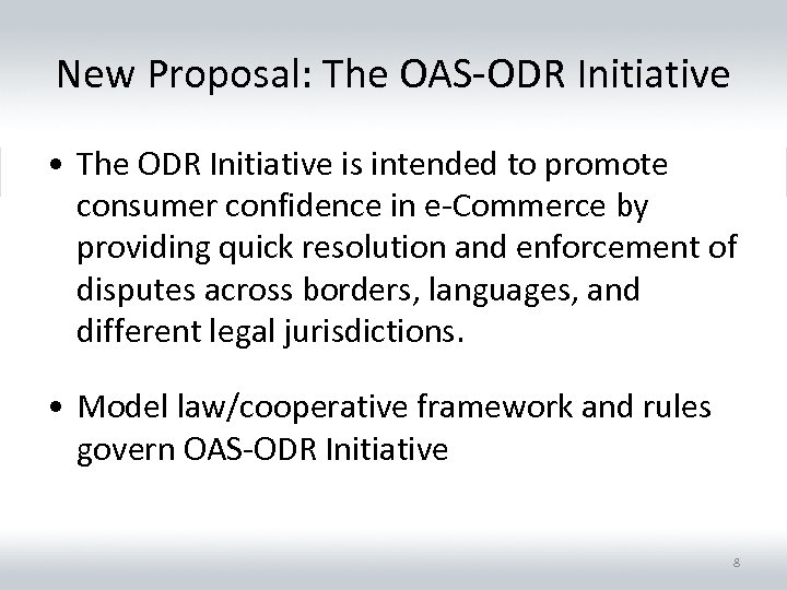 New Proposal: The OAS-ODR Initiative • The ODR Initiative is intended to promote consumer