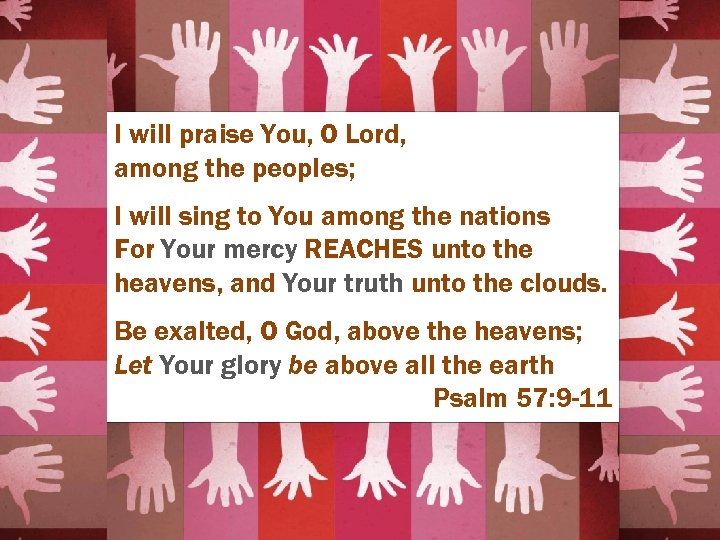 I will praise You, O Lord, among the peoples; I will sing to You