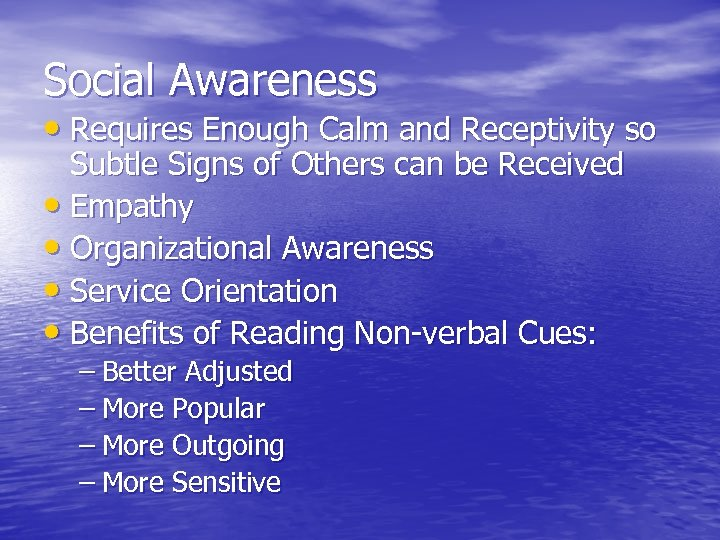 Social Awareness • Requires Enough Calm and Receptivity so Subtle Signs of Others can
