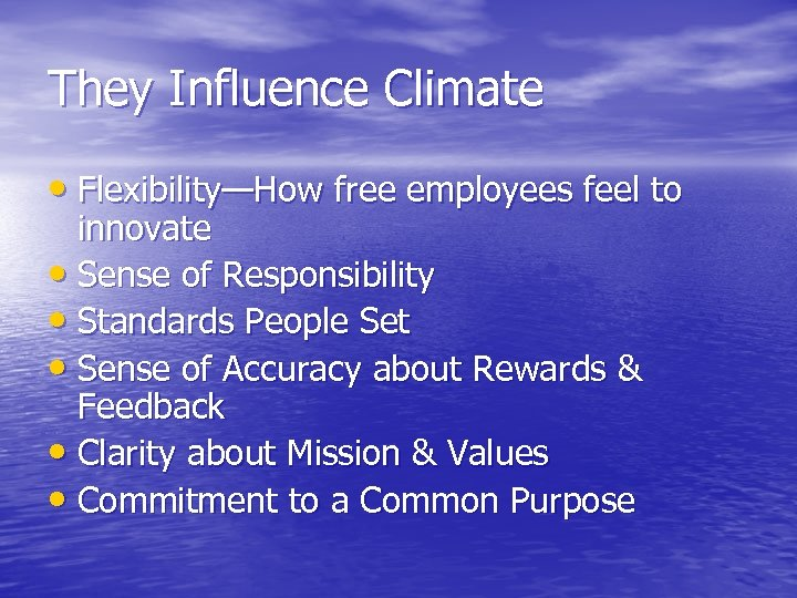 They Influence Climate • Flexibility—How free employees feel to innovate • Sense of Responsibility