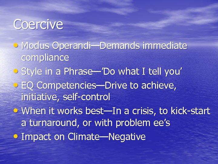 Coercive • Modus Operandi—Demands immediate compliance • Style in a Phrase—'Do what I tell