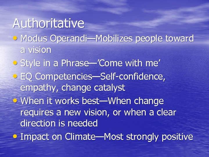 Authoritative • Modus Operandi—Mobilizes people toward a vision • Style in a Phrase—'Come with