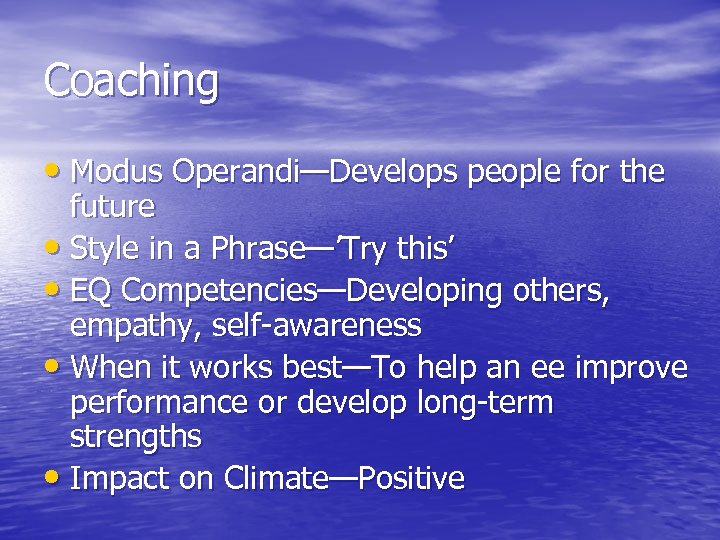 Coaching • Modus Operandi—Develops people for the future • Style in a Phrase—'Try this'