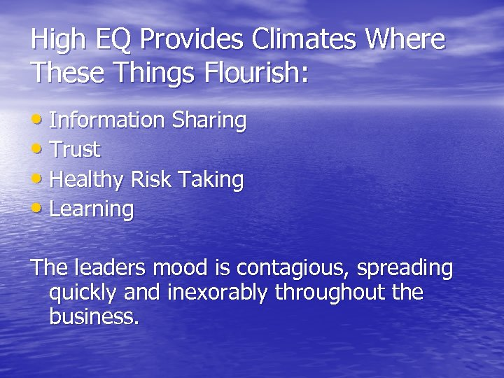 High EQ Provides Climates Where These Things Flourish: • Information Sharing • Trust •