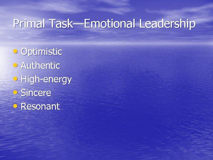 Primal Task—Emotional Leadership • Optimistic • Authentic • High-energy • Sincere • Resonant