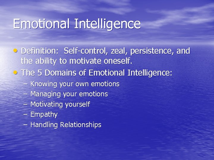 Emotional Intelligence • Definition: Self-control, zeal, persistence, and • the ability to motivate oneself.