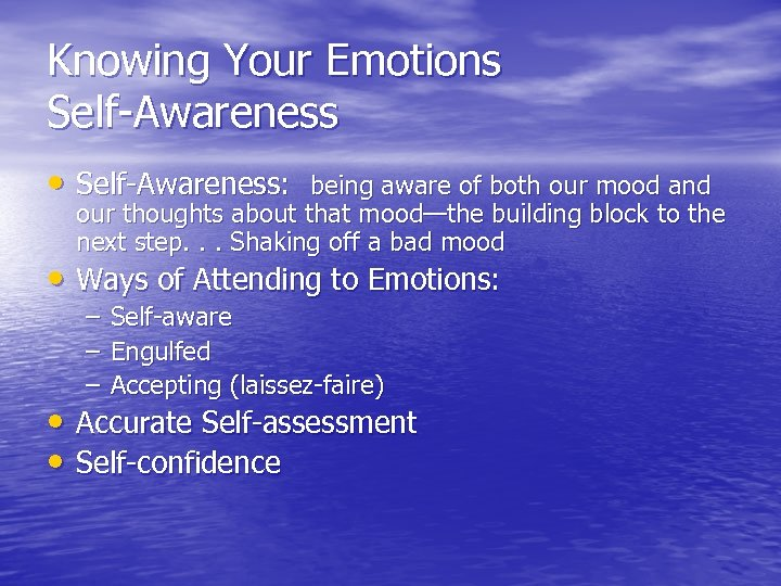 Knowing Your Emotions Self-Awareness • Self-Awareness: being aware of both our mood and our