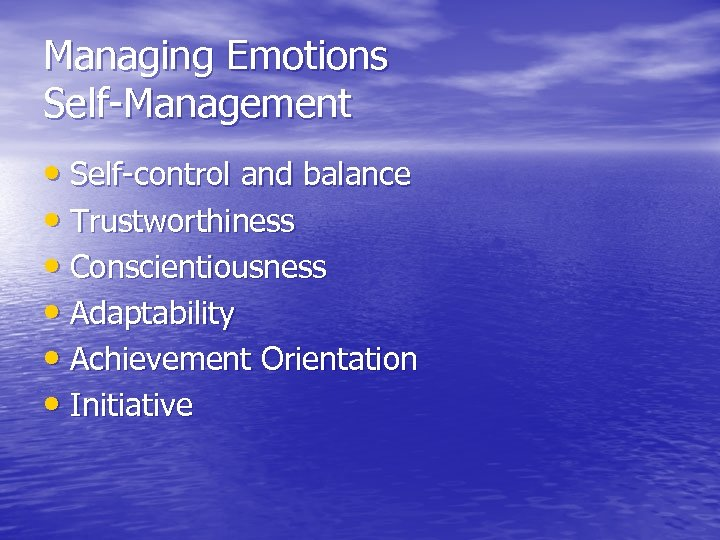 Managing Emotions Self-Management • Self-control and balance • Trustworthiness • Conscientiousness • Adaptability •