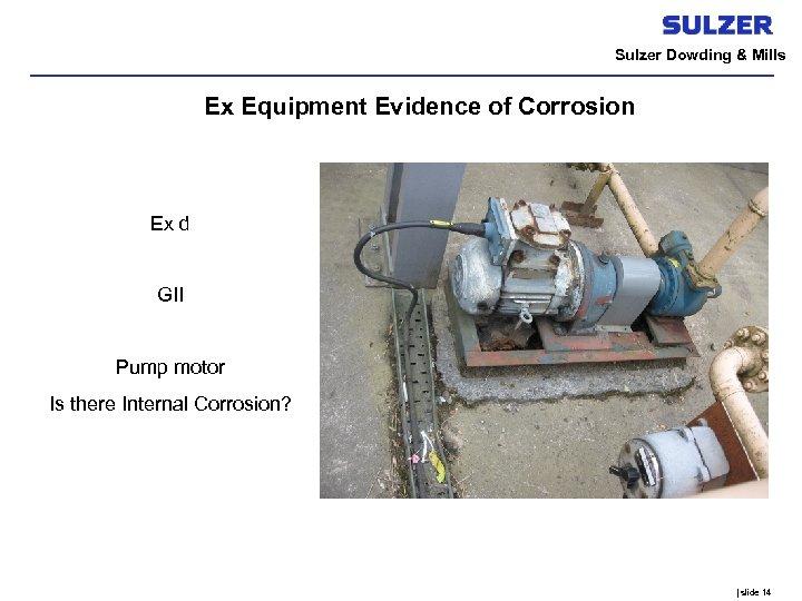 Sulzer Dowding & Mills Ex Equipment Evidence of Corrosion Ex d GII Pump motor
