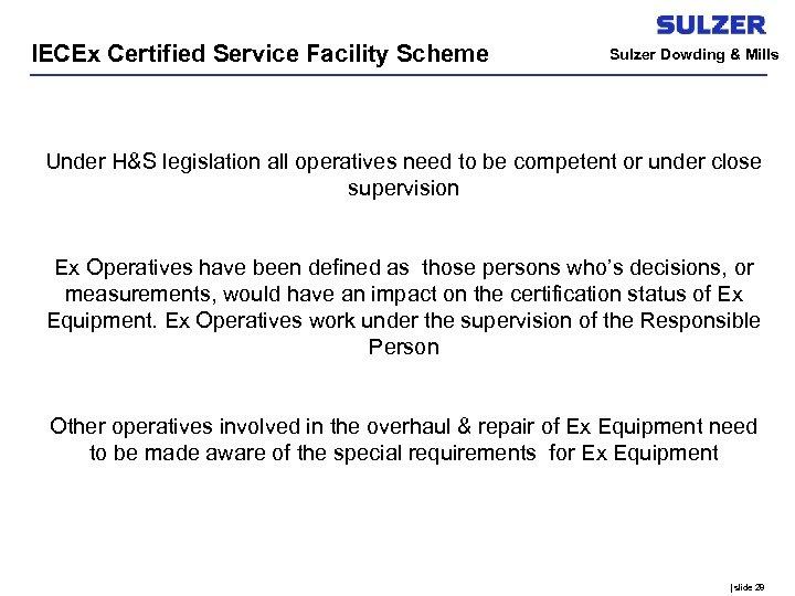 IECEx Certified Service Facility Scheme Sulzer Dowding & Mills Under H&S legislation all operatives