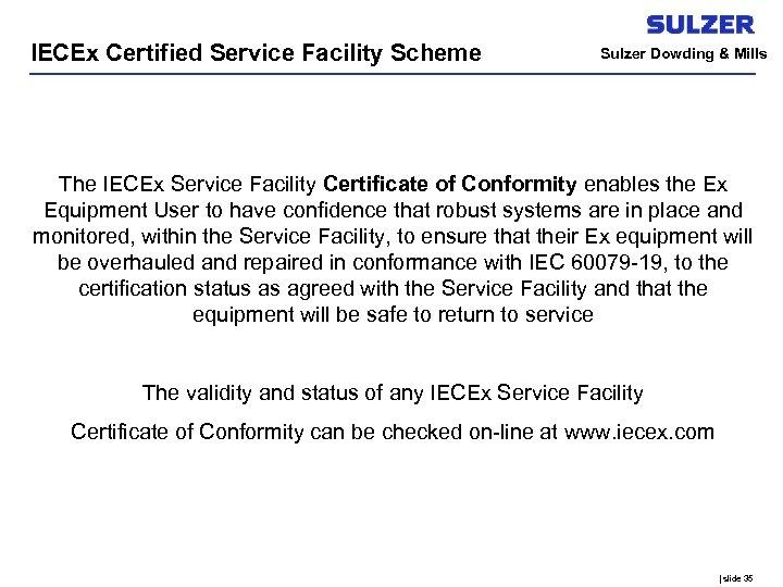 IECEx Certified Service Facility Scheme Sulzer Dowding & Mills The IECEx Service Facility Certificate