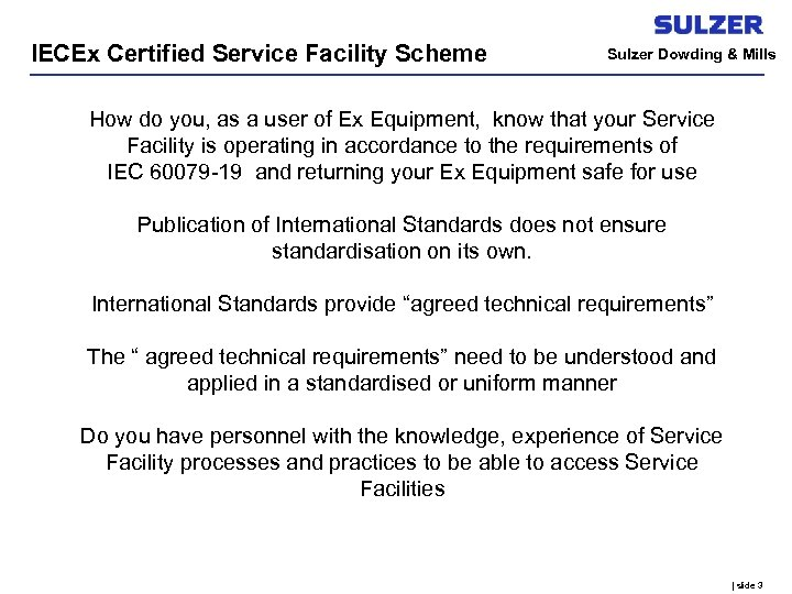IECEx Certified Service Facility Scheme Sulzer Dowding & Mills How do you, as a