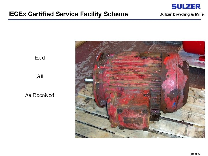 IECEx Certified Service Facility Scheme Sulzer Dowding & Mills Ex d GII As Received