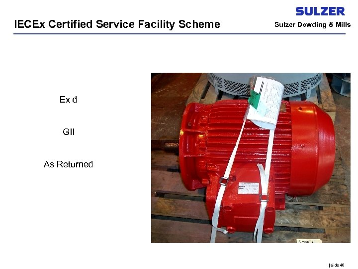 IECEx Certified Service Facility Scheme Sulzer Dowding & Mills Ex d GII As Returned