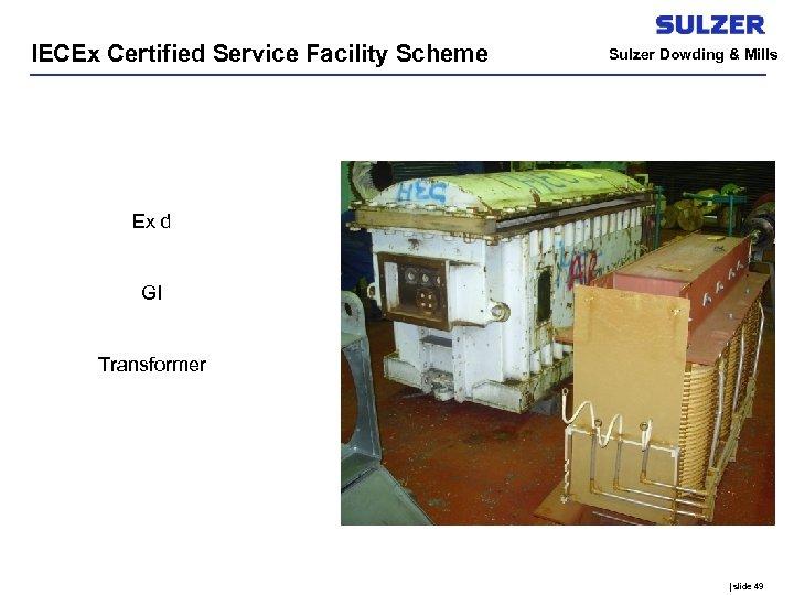 IECEx Certified Service Facility Scheme Sulzer Dowding & Mills Ex d GI Transformer |
