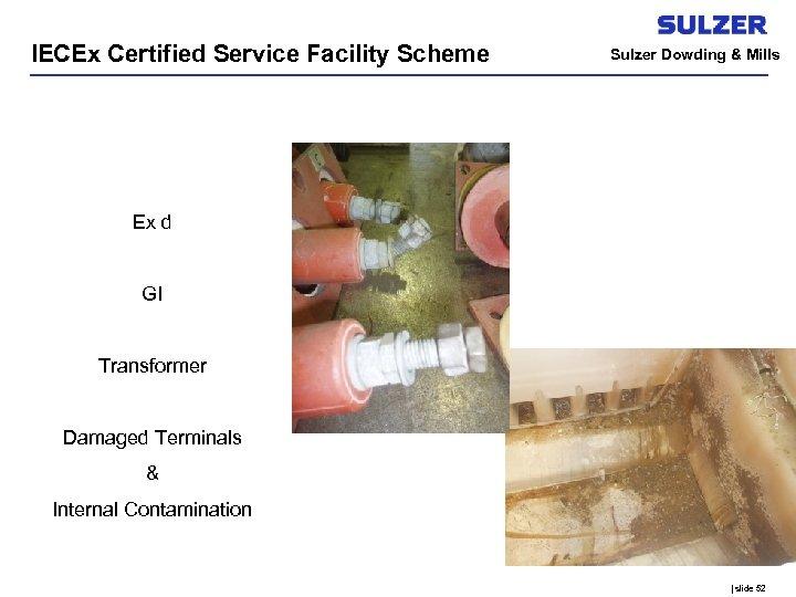 IECEx Certified Service Facility Scheme Sulzer Dowding & Mills Ex d GI Transformer Damaged