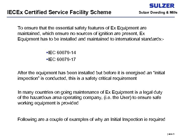 IECEx Certified Service Facility Scheme Sulzer Dowding & Mills To ensure that the essential