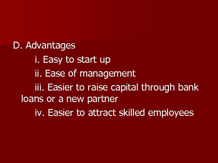 D. Advantages i. Easy to start up ii. Ease of management iii. Easier to