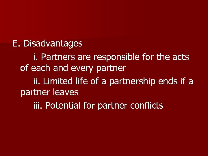 E. Disadvantages i. Partners are responsible for the acts of each and every partner