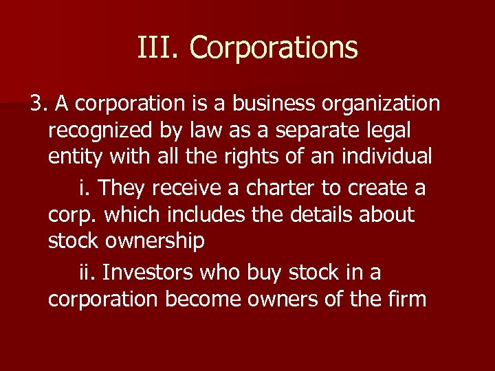 III. Corporations 3. A corporation is a business organization recognized by law as a