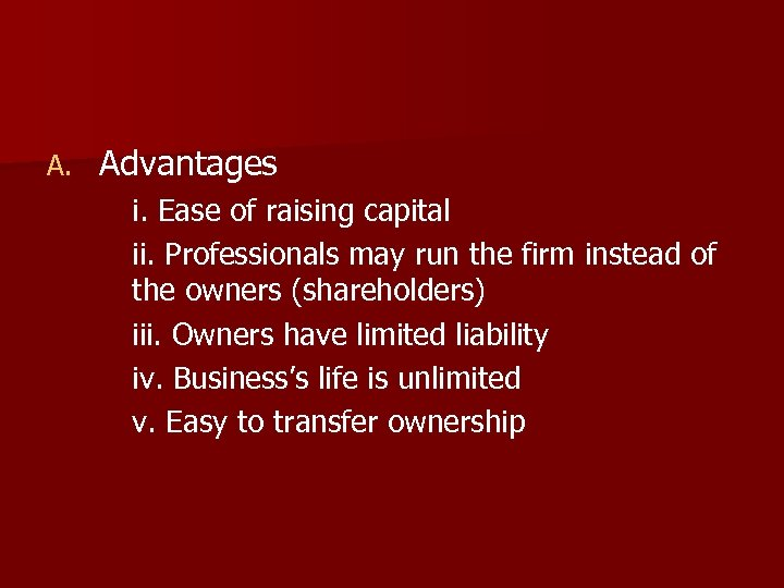 A. Advantages i. Ease of raising capital ii. Professionals may run the firm instead