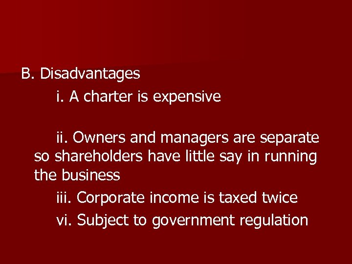 B. Disadvantages i. A charter is expensive ii. Owners and managers are separate so