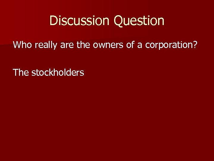 Discussion Question Who really are the owners of a corporation? The stockholders