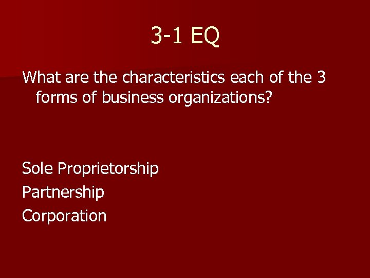 3 -1 EQ What are the characteristics each of the 3 forms of business