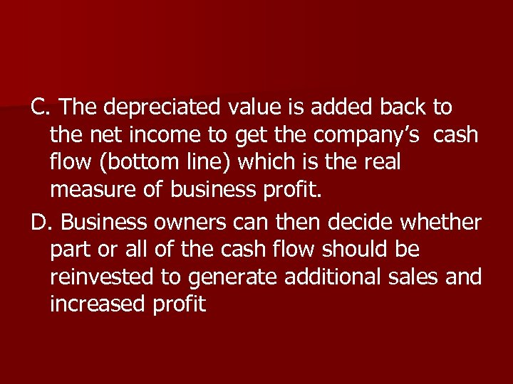 C. The depreciated value is added back to the net income to get the