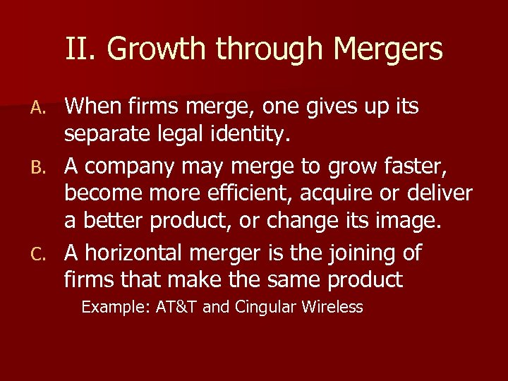 II. Growth through Mergers When firms merge, one gives up its separate legal identity.