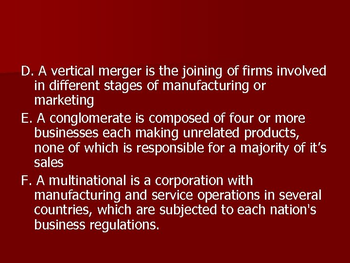 D. A vertical merger is the joining of firms involved in different stages of