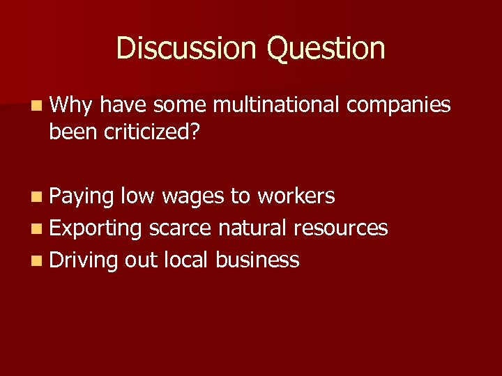 Discussion Question n Why have some multinational companies been criticized? n Paying low wages