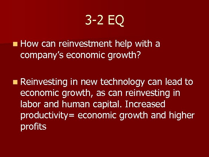 3 -2 EQ n How can reinvestment help with a company's economic growth? n
