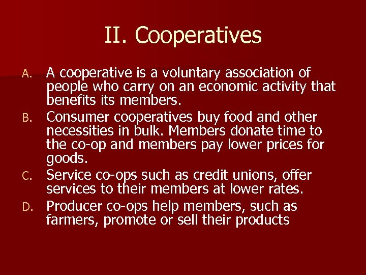 II. Cooperatives A. B. C. D. A cooperative is a voluntary association of people