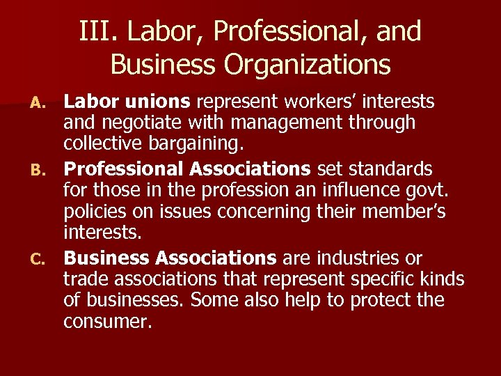 III. Labor, Professional, and Business Organizations Labor unions represent workers' interests and negotiate with