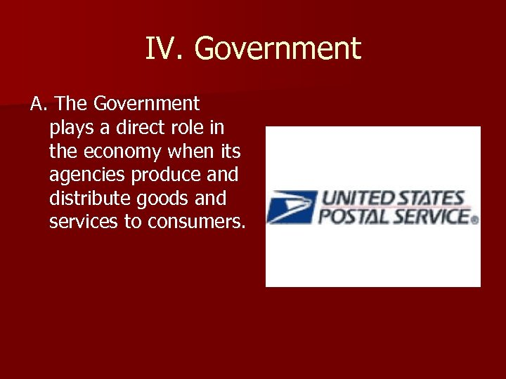 IV. Government A. The Government plays a direct role in the economy when its