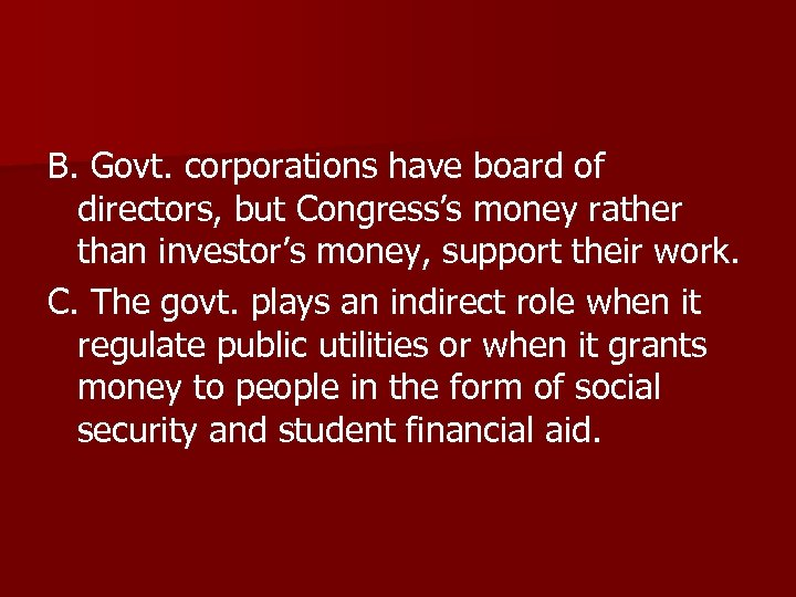B. Govt. corporations have board of directors, but Congress's money rather than investor's money,
