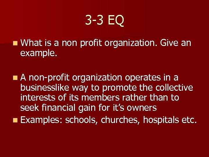 3 -3 EQ n What is a non profit organization. Give an example. n.