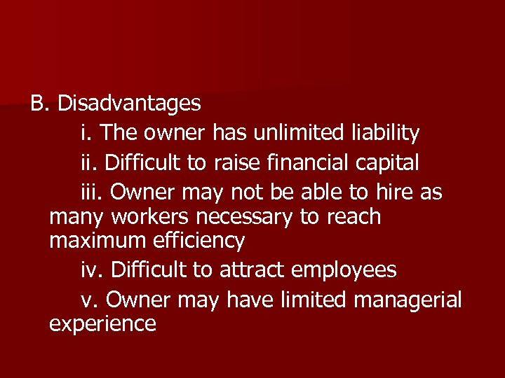 B. Disadvantages i. The owner has unlimited liability ii. Difficult to raise financial capital