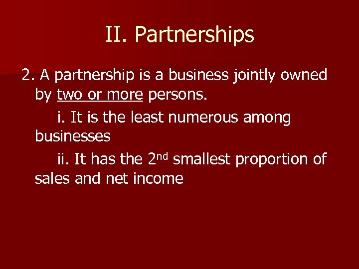 II. Partnerships 2. A partnership is a business jointly owned by two or more