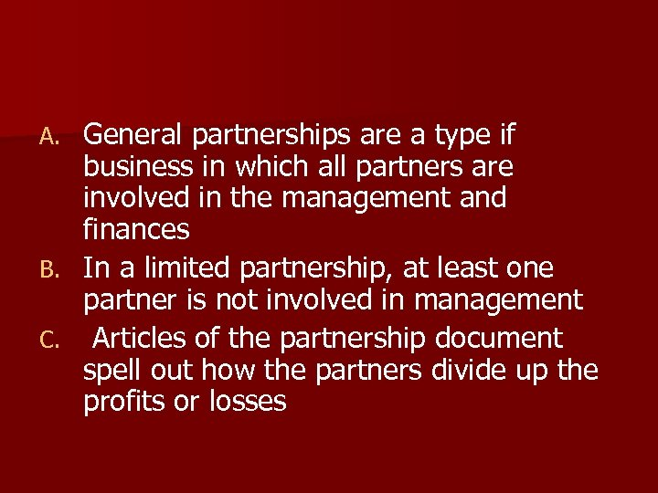 General partnerships are a type if business in which all partners are involved in