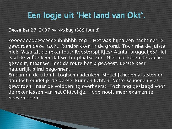 Een logje uit 'Het land van Okt'. December 27, 2007 by Nyxbug (389 found)