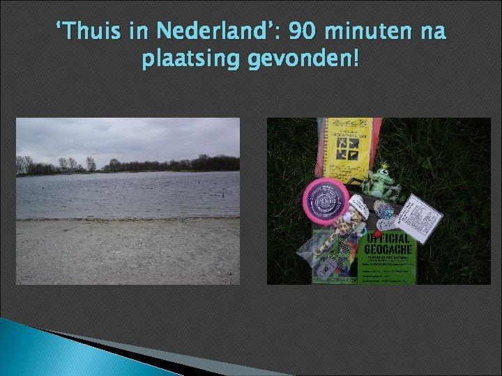 'Thuis in Nederland': 90 minuten na plaatsing gevonden!